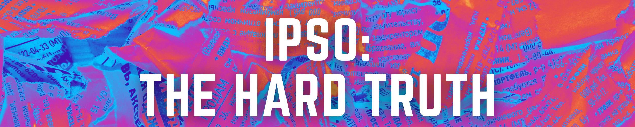 IPSO: The Hard Truth